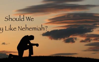 Should We Pray Like Nehemiah?