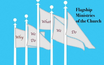Flagship Ministries of the Church – Why We Do What We Do