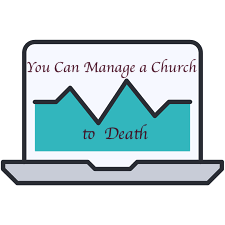 You Can Manage Your Church to Death