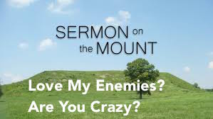 Love My Enemies? Are You Crazy?