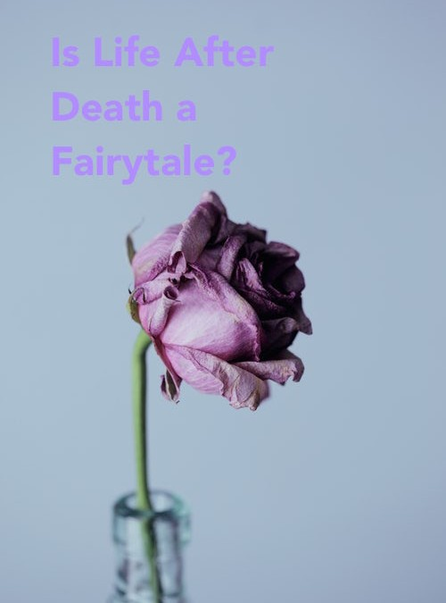Is Life After Death a Fairytale?