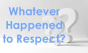 Whatever Happened to Respect?