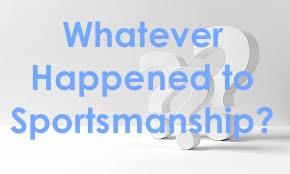 Whatever Happened to Sportsmanship?