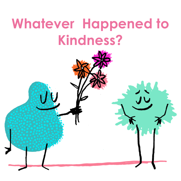 Whatever Happened to Kindness?