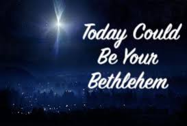 Today Could Be Your Bethlehem