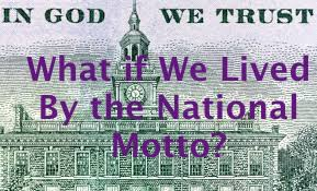 What if We Lived By the National Motto?