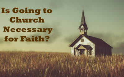 Is Going to Church Necessary for Faith?