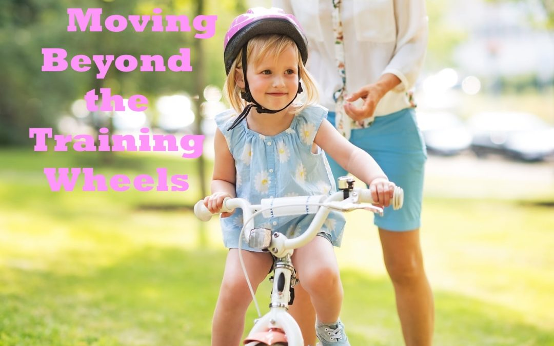 Moving Beyond the Training Wheels