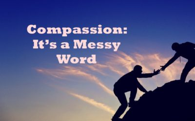 Compassion: It's a Messy Word