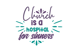 The Church is a Hospital for Sinners