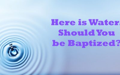 Here is Water. Should You Be Baptized?