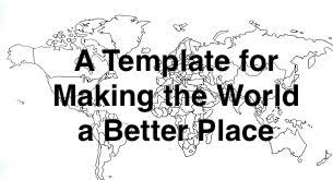 A Template for Making this World a Better Place