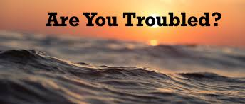 Are You Troubled?