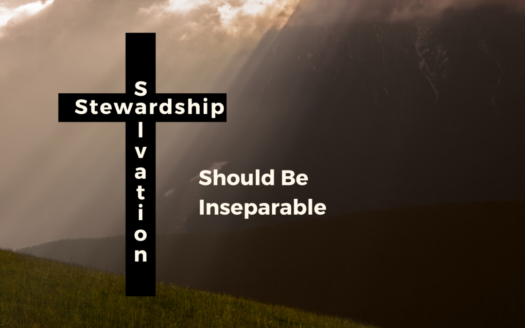 Salvation and Stewardship Should be Inseparable