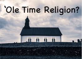 'Ole Time Religion?