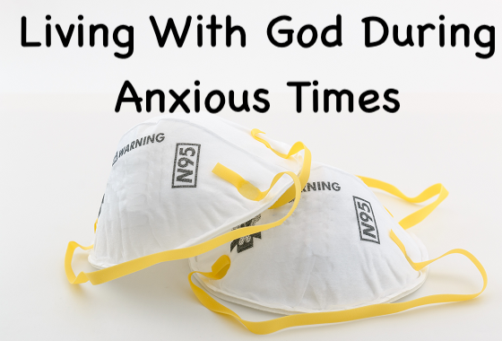 Living With God During Anxious Times