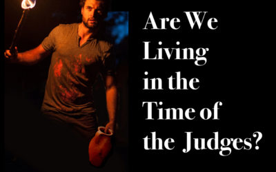 Are We Living in the Time of the Judges?