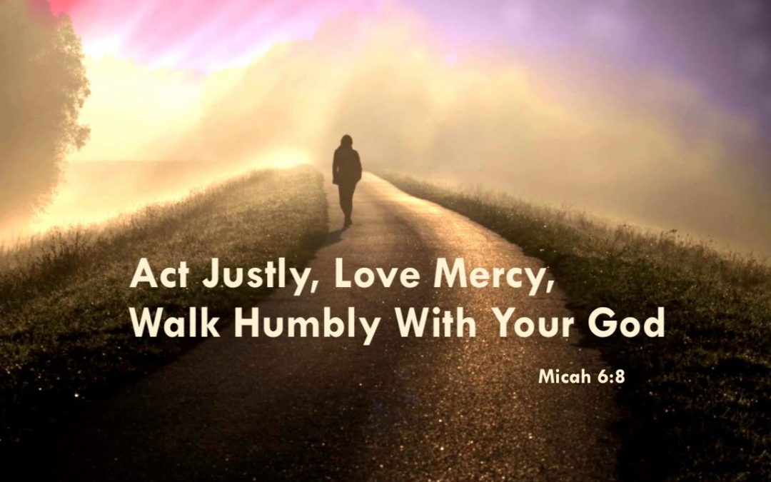 Act Justly, Love Mercy, Walk Humbly With Your God