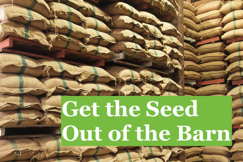 Get the Seed Out of the Barn