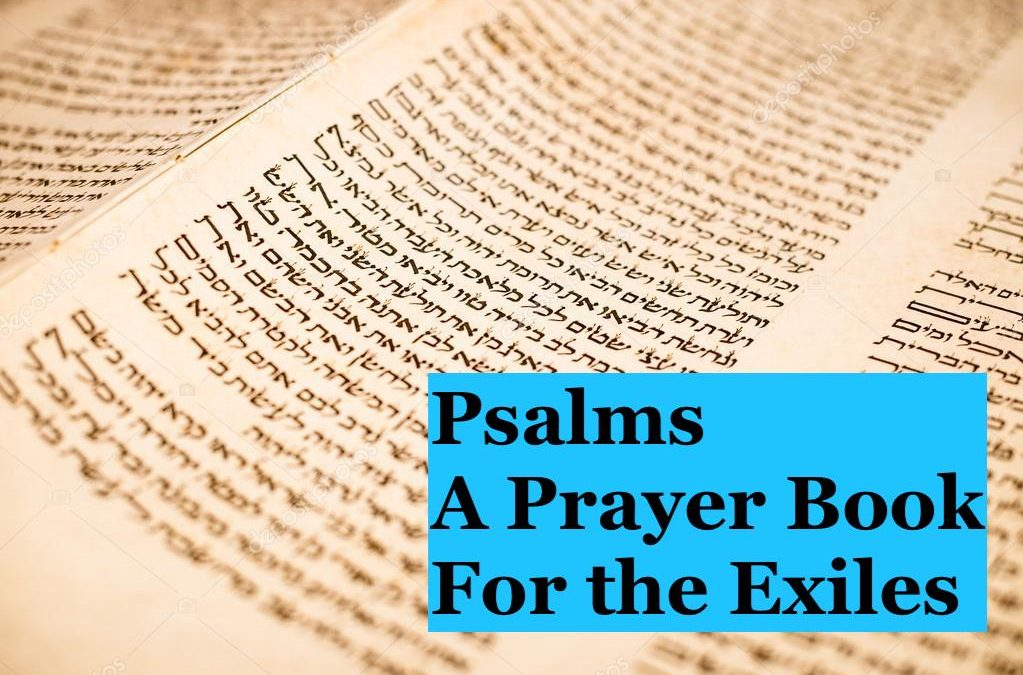 Psalms — A Prayer Book for the Exiles